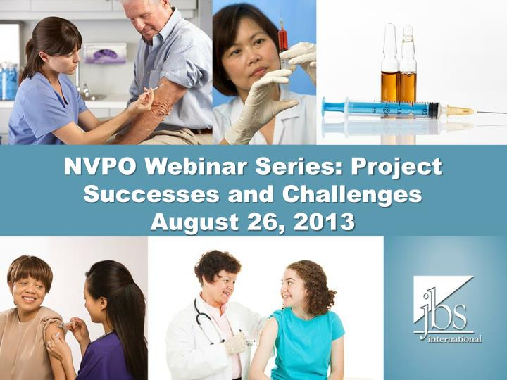Nvpo webinar series project successes and challenges august 26 2013