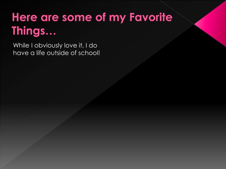 Here are some of my Favorite Things…