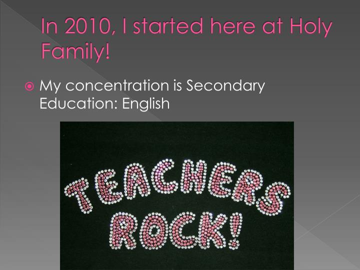 In 2010, I started here at Holy Family!