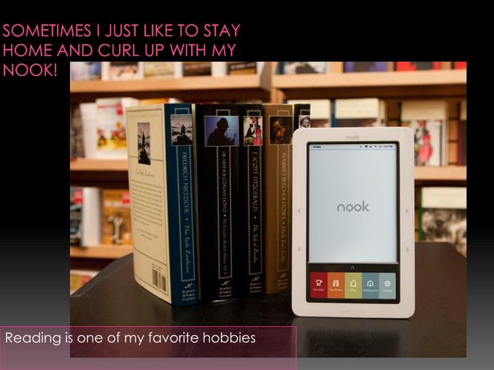 Sometimes I just like to stay home and curl up with my Nook!