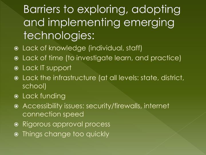 Barriers to exploring, adopting and implementing emerging technologies: