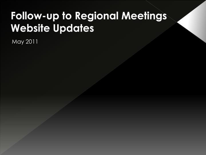 Follow-up to Regional Meetings