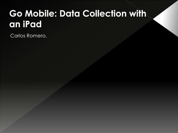 Go Mobile: Data Collection with an