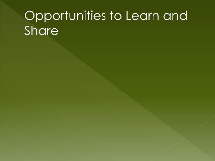 Opportunities to Learn and Share