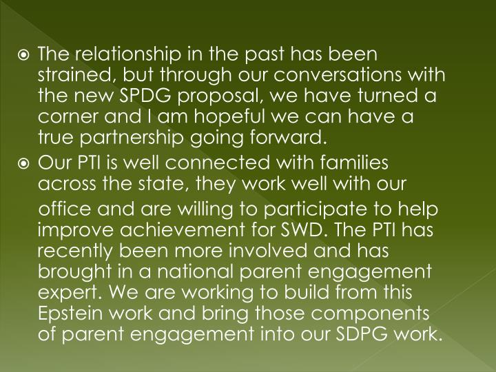 The relationship in the past has been strained, but through our conversations with the new SPDG proposal, we have turned a corner and I am hopeful we can have a true partnership going forward.