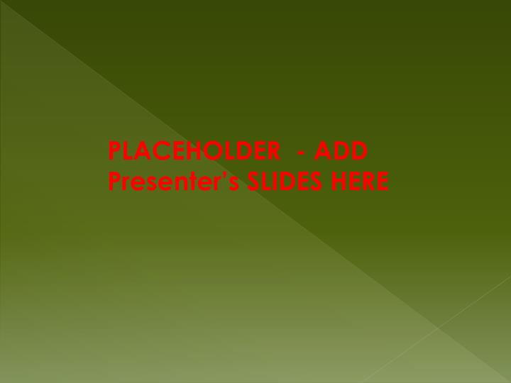 PLACEHOLDER  - ADD Presenter's SLIDES HERE