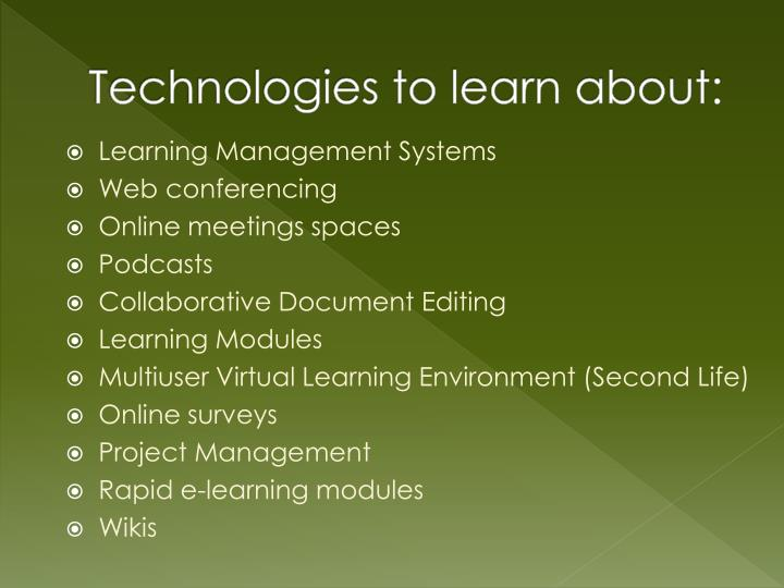 Technologies to learn about: