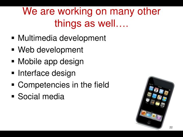 We are working on many other things as well….