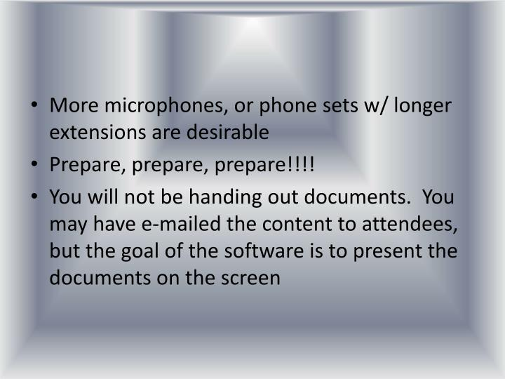 More microphones, or phone sets w/ longer extensions are desirable