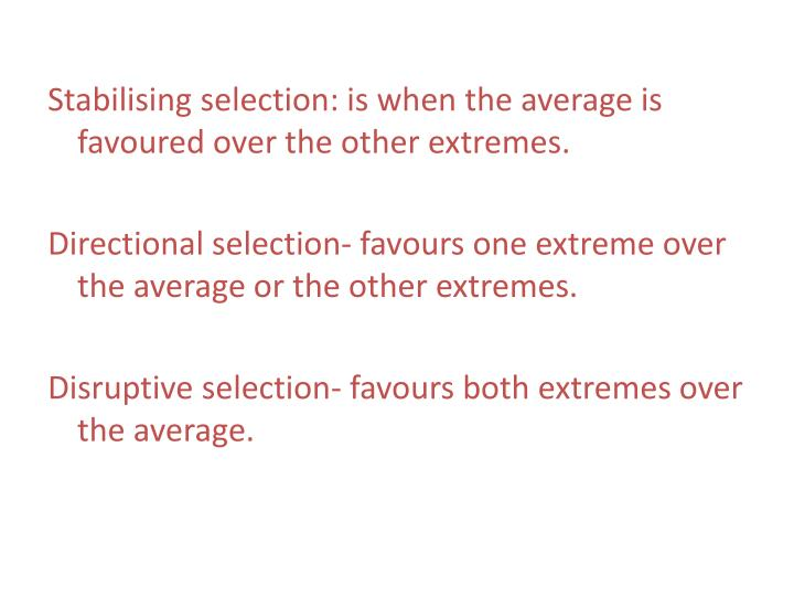 Stabilising selection: is when the average is favoured over the other extremes.