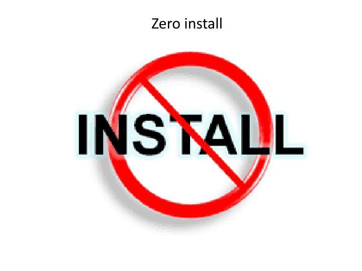 Zero install