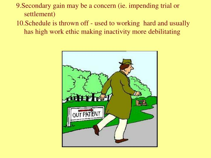 9.Secondary gain may be a concern (ie. impending trial or settlement)