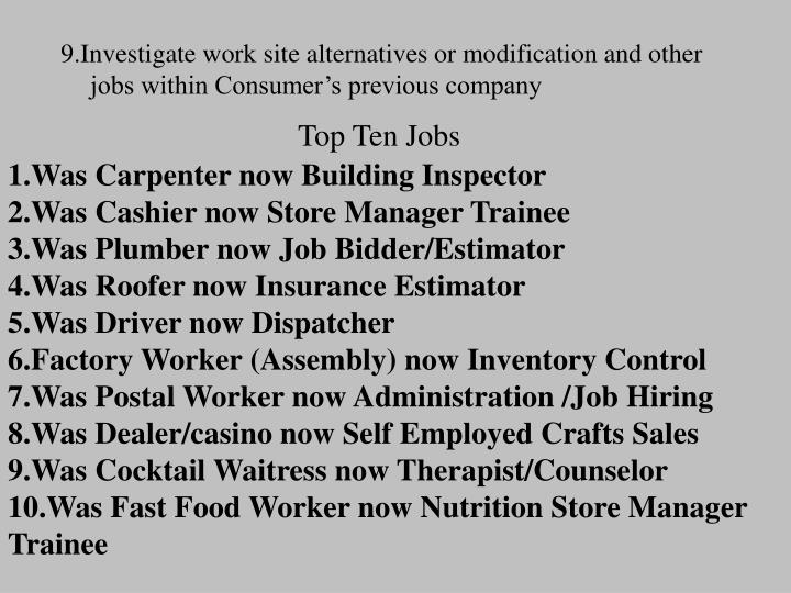 9.Investigate work site alternatives or modification and other jobs within Consumer's previous company