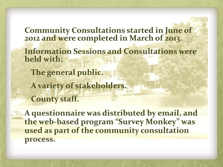 Community Consultations started in June of 2012 and were completed in March of 2013.