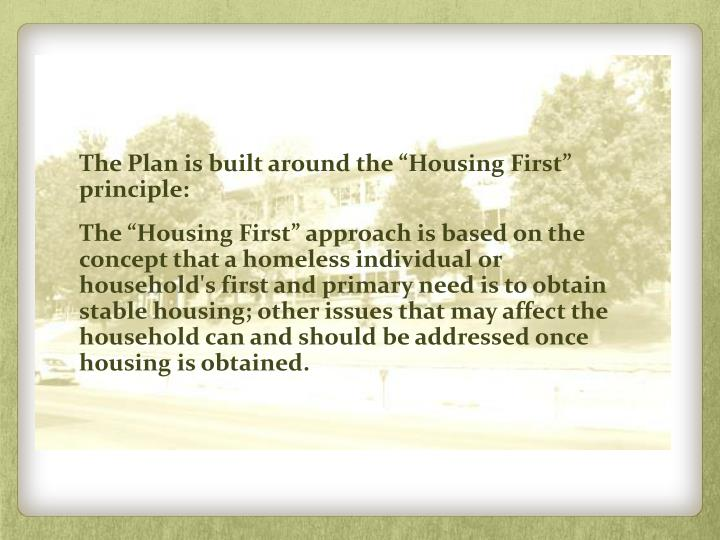 "The Plan is built around the ""Housing First"" principle:"