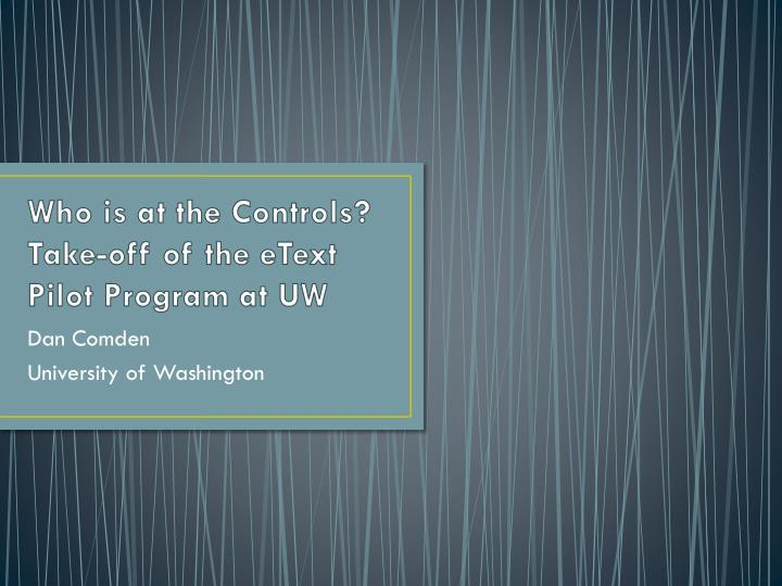who is at the controls take off of the etext pilot program at uw