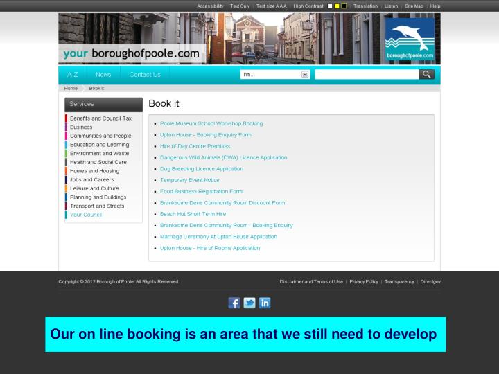 Our on line booking is an area that we still need to develop