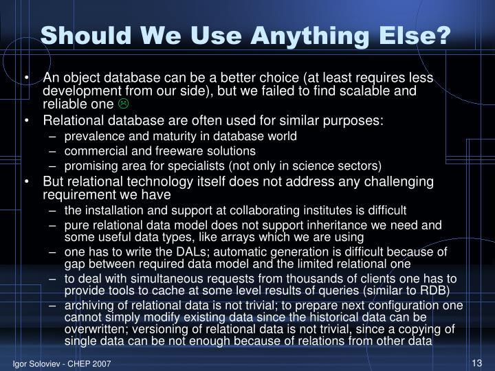 Should We Use Anything Else?