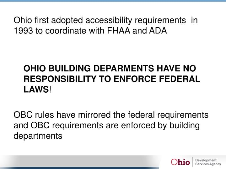 Ohio first adopted accessibility requirements  in 1993 to coordinate with FHAA and ADA
