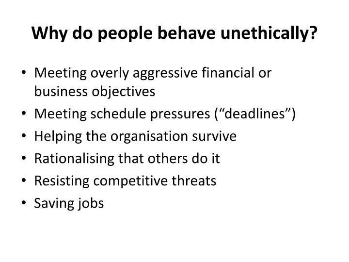 Why do people behave unethically?