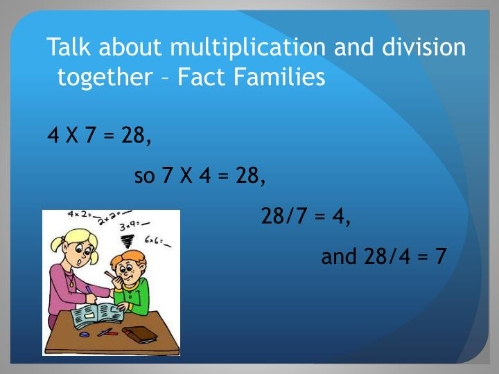 Talk about multiplication and division together –
