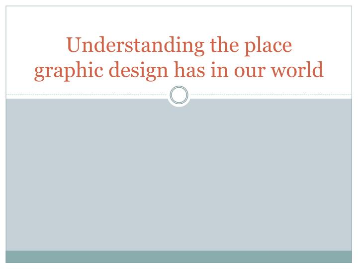 Understanding the place graphic design has in our world