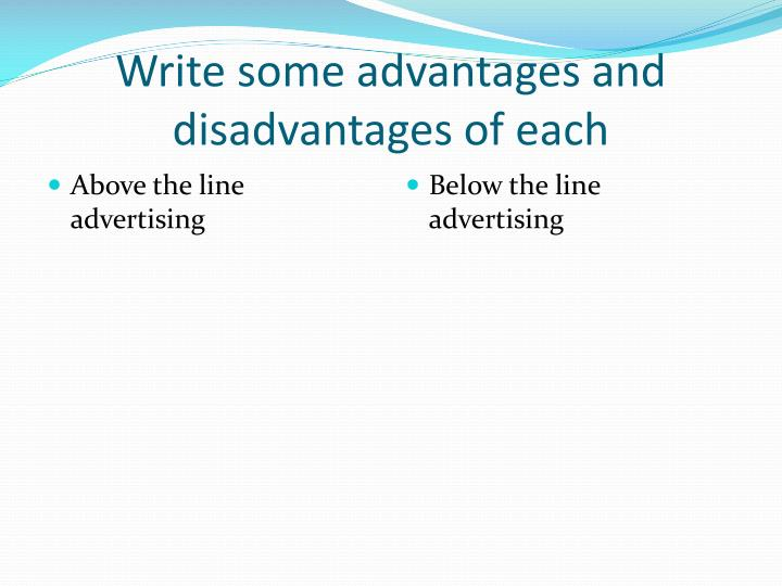 Write some advantages and disadvantages of each
