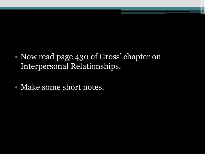Now read page 430 of Gross' chapter on Interpersonal Relationships.