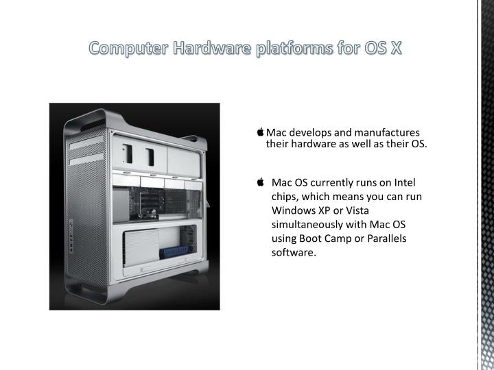 Mac develops and manufactures their hardware as well as their OS.