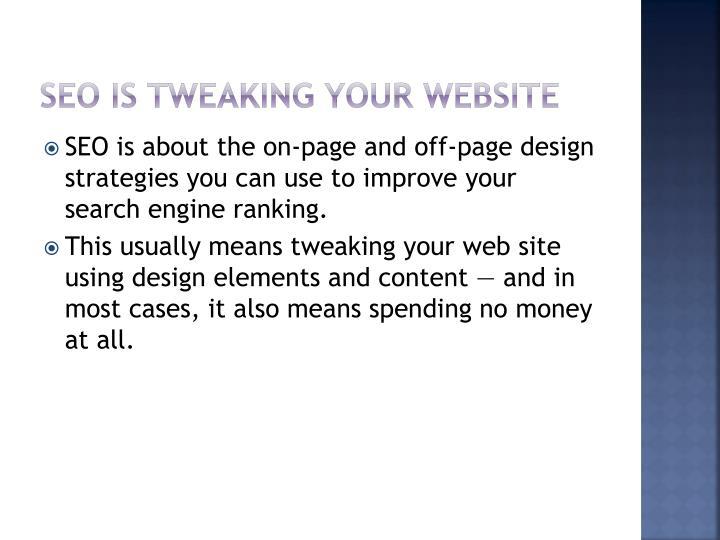SEO is tweaking your website