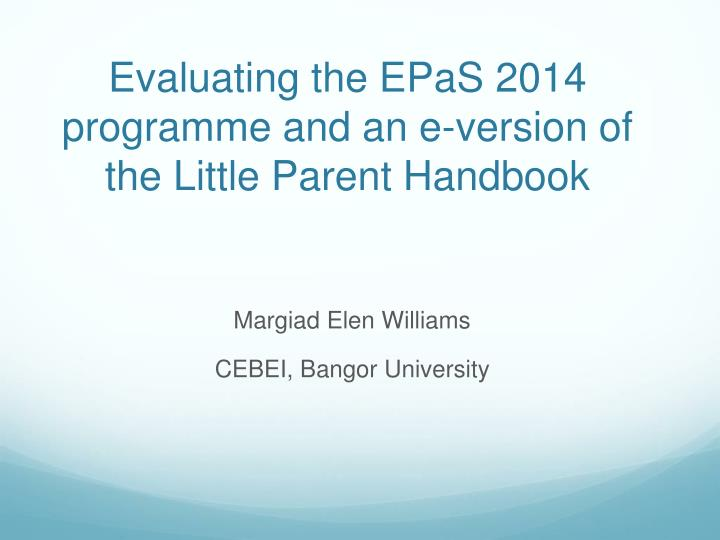 evaluating the epas 2014 programme and an e version of the little parent handbook