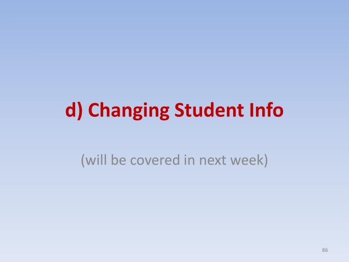 d) Changing Student Info