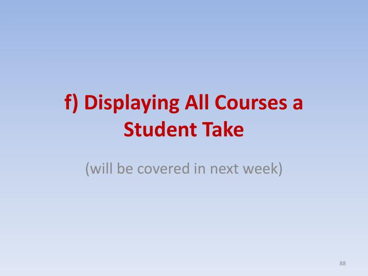 f) Displaying All Courses a Student Take