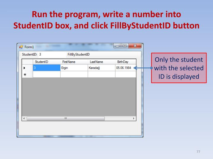 Run the program, write a number into StudentID box, and click FillByStudentID button