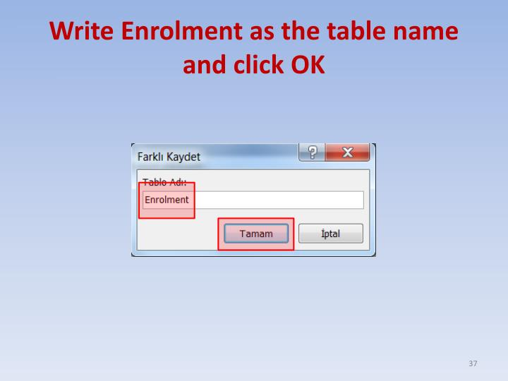 Write Enrolment as the table name and click OK