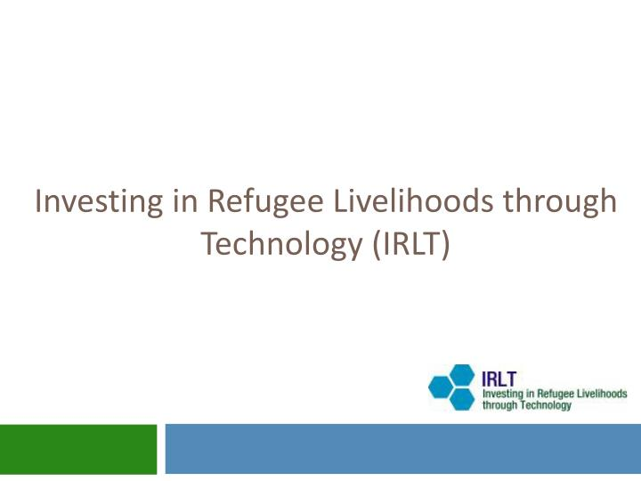 Investing in refugee livelihoods through technology irlt