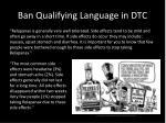 ban qualifying language in dtc