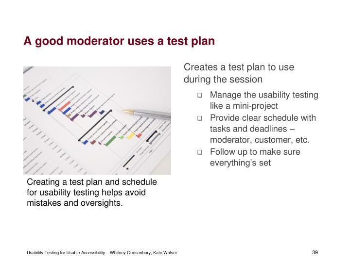A good moderator uses a test plan