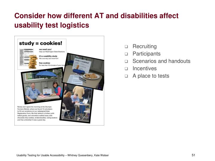 Consider how different AT and disabilities affect usability test logistics