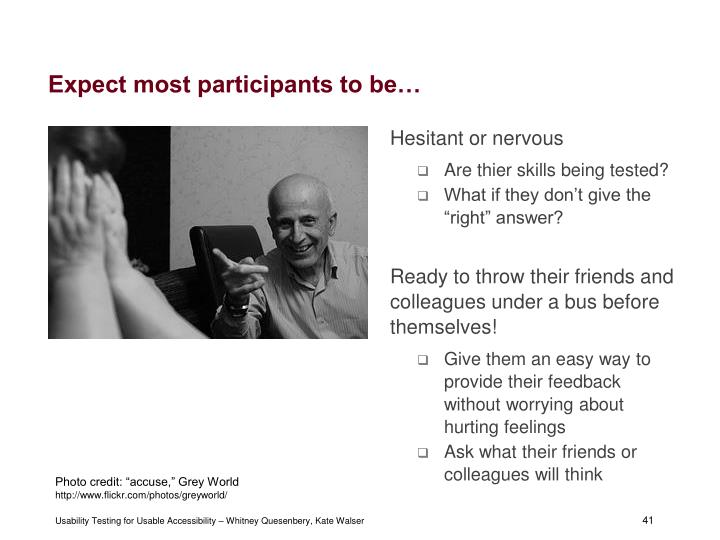 Expect most participants to be…