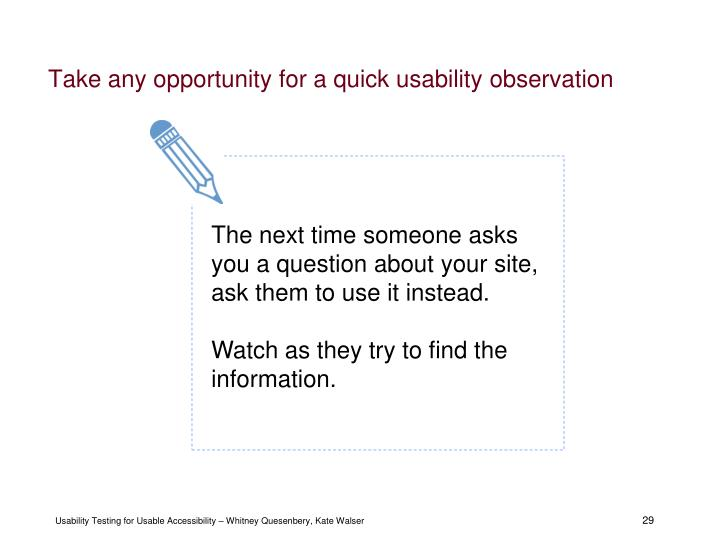 Take any opportunity for a quick usability observation