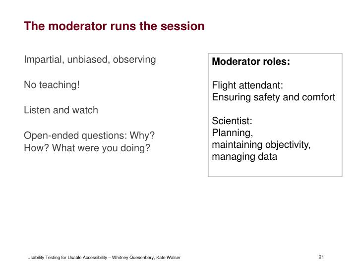 The moderator runs the session