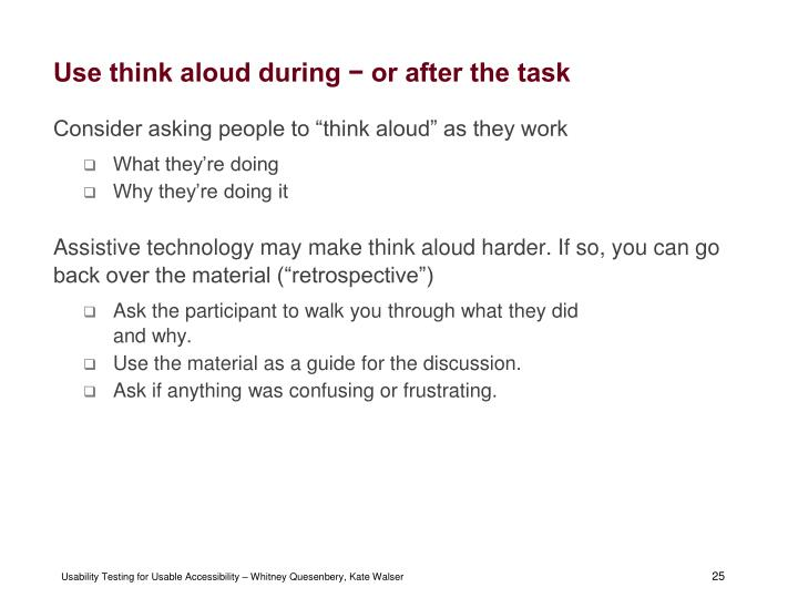 Use think aloud during − or after the task