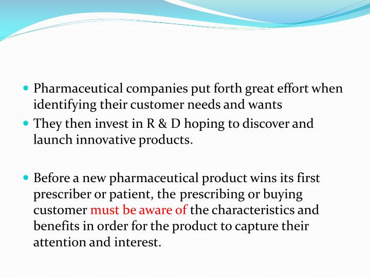 Pharmaceutical companies put forth great effort when identifying their customer needs and wants