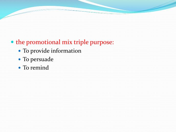 the promotional mix triple purpose:
