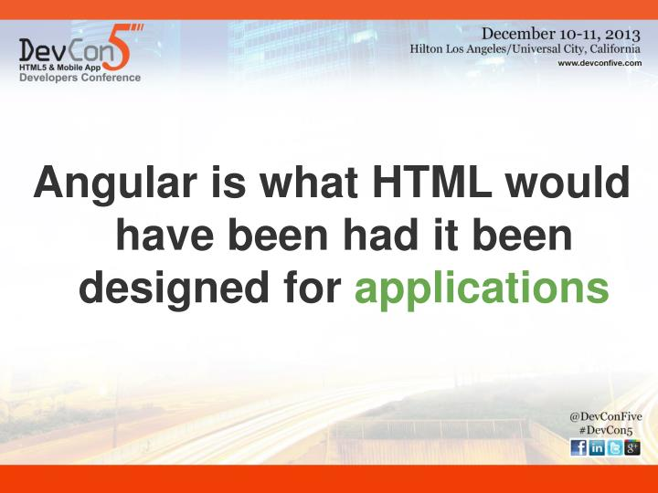 Angular is what HTML would have been had it been designed for