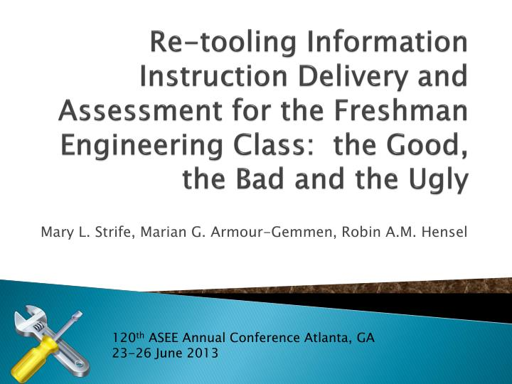 Re-tooling Information Instruction Delivery and Assessment for the Freshman Engineering Class:  the Good, the Bad and the Ugly