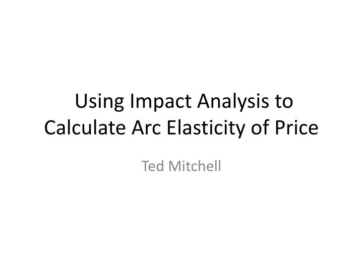 using impact analysis to calculate arc elasticity of price