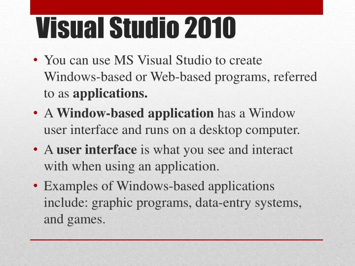 You can use MS Visual Studio to create Windows-based or Web-based programs, referred to as