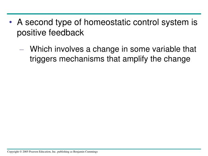 A second type of homeostatic control system is positive feedback